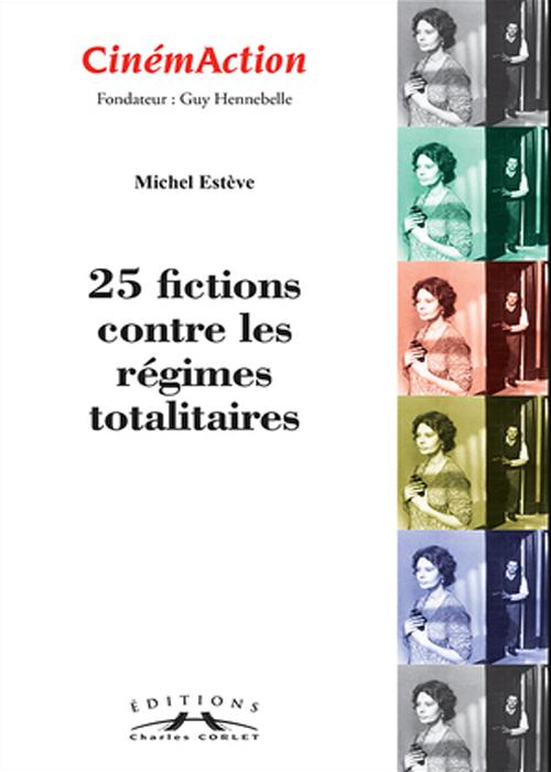 Cinémaction 25 fictions contre les régimes totalitaires